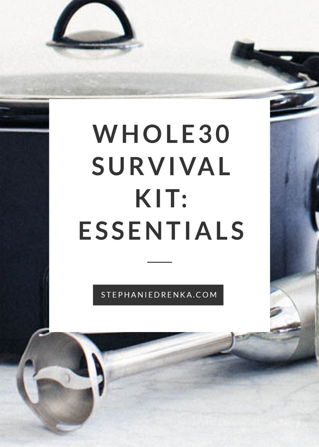Whole30 Survival Kit: Essential Tools to Help You Get Through Your Whole30 Challenge!